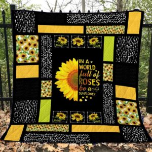 In A World Full Of Roses Be A Sunflower - Quilt - POD000087